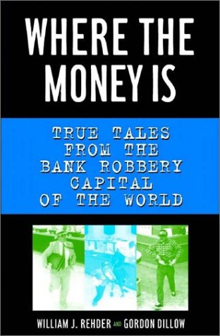 9780393051568: Where the Money Is: True Tales from the Bank Robbery Capital of the World