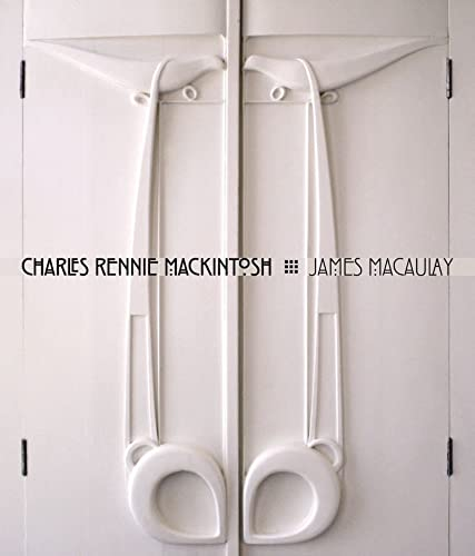 Charles Rennie Mackintosh: Life and Work: James Macaulay; Photographer-Mark