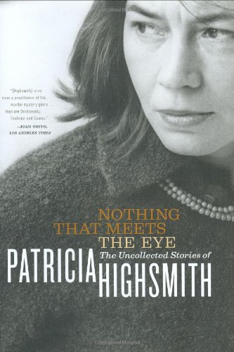 9780393051872: Nothing That Meets the Eye: The Uncollected Stories of Patricia Highsmith
