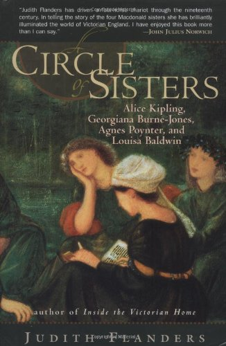 A Circle of Sisters: Alice Kipling, Georgiana Burne Jones, Agnes Poynter, and Louisa Baldwin (0393052109) by Flanders, Judith