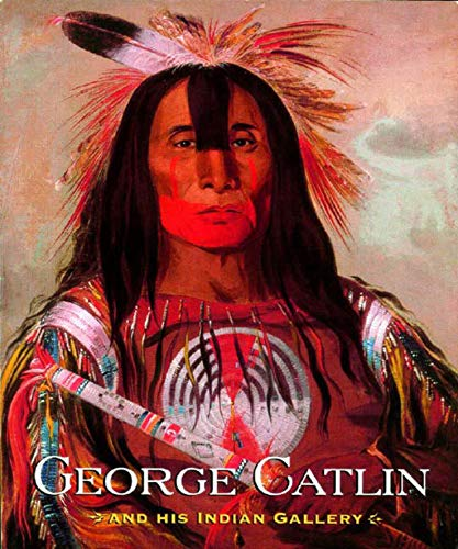 9780393052176: George Catlin and His Indian Gallery