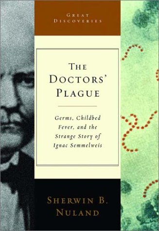 9780393052992: The Doctors' Plague: Germs, Childbed Fever, and the Strange Story of Ignac Semmelweis (Great Discoveries)