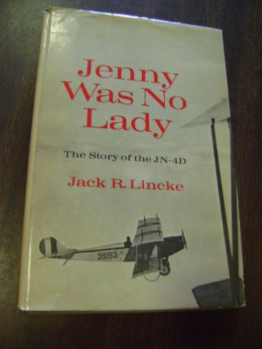 Jenny Was No Lady: The Story of the JN-4D: Lincke, Jack R.
