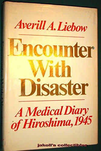 Encounter with disaster;: A medical diary of Hiroshima, 1945: Liebow, Averill A