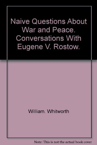 9780393054309: Naive questions about war and peace: Conversations with Eugene V. Rostow