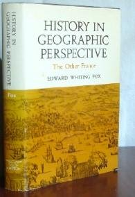 History in geographic perspective; the other France: Edward Whiting Fox