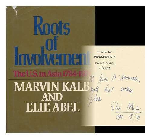 Roots of Involvement: The U.S. in Asia,1784-1971: Kalb, Marvin, and Abel, Elie