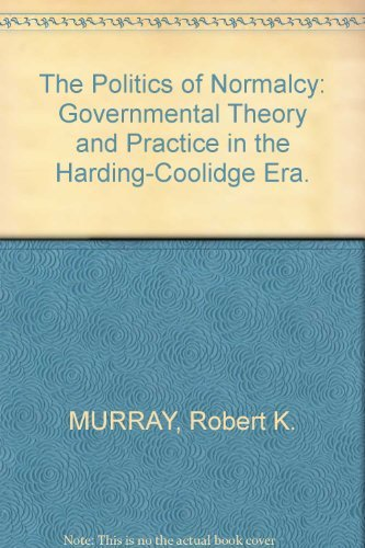 9780393054743: The Politics of Normalcy: Governmental Theory and Practice in the Harding-Coolidge Era (The Norton Essays in American History)