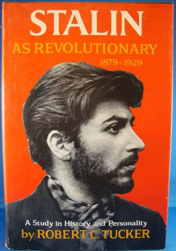 Stalin as Revolutionary, 1879-1929: A Study in History and Personality: Tucker, Robert C.