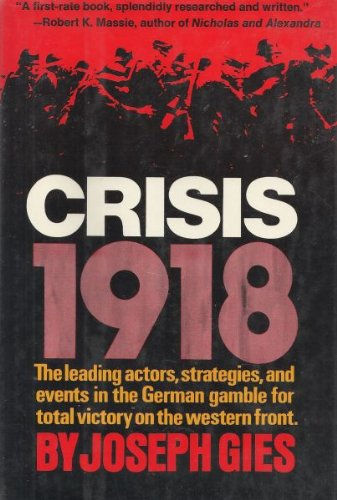 Crisis 1918: The Leading Actors, Strategies, and Events in the German Gamble for Total Victory on...
