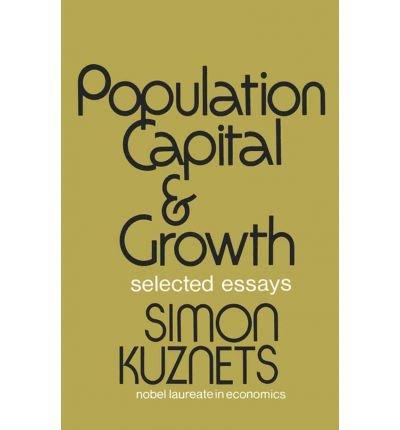 Population, Capital, and Growth: Selected Essays: Simon Kuznets
