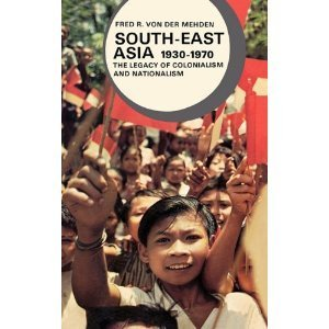 South-East Asia, 1930-1970; The Legacy of Colonialism: Von Der Mehden,