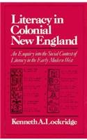 9780393055221: Literacy in Colonial New England; An Enquiry into the Social Context of Literacy in the Early Modern West