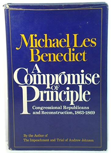 A Compromise of Principle: Congressional Republicans and Reconstruction, 1863-1869: Michael Les ...