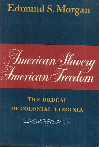 American Slavery, American Freedom: The Ordeal of Colonial Virginia: Morgan, Edmund S.