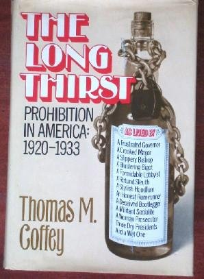 The Long Thirst: Prohibition in America, 1920-1933: Coffey, Thomas M.