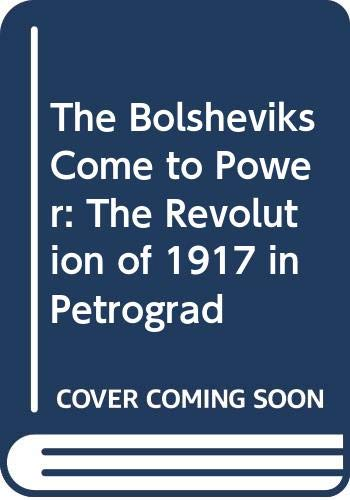 9780393055863: The Bolsheviks Come to Power: The Revolution of 1917 in Petrograd