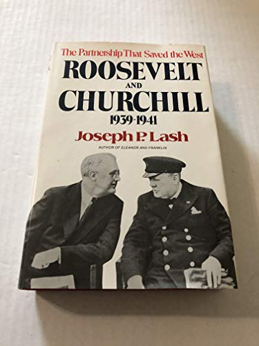 Roosevelt and Churchill, 1939-1941: The Partnership That Saved the West: Lash, Joseph P.