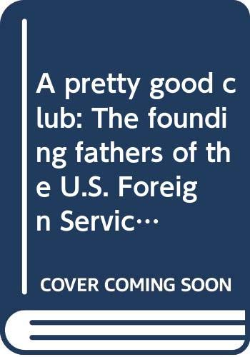 9780393056587: A pretty good club: The founding fathers of the U.S. Foreign Service