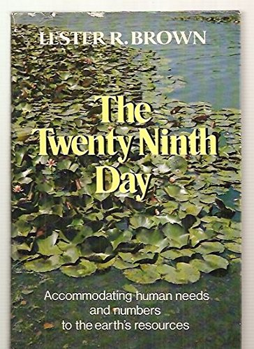 The Twenty-Ninth Day: Accommodating Human Needs and Numbers to the Earth's Resources (9780393056648) by Lester Russell Brown
