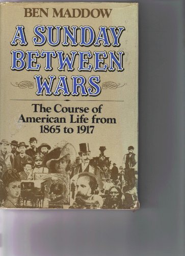 A SUNDAY BETWEEN WARS: THE COURSE OF AMERICAN LIFE FROM 1865 TO 1917