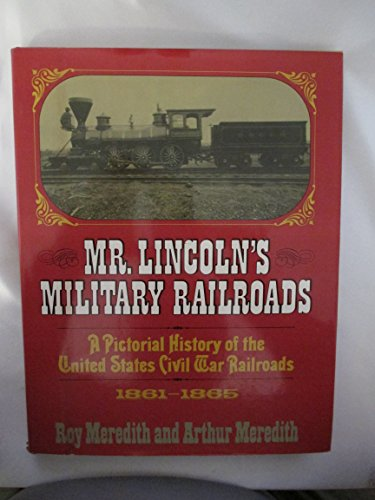 MR. LINCOLN'S MILITARY RAILROADS - A Pictorial History of the United States Civil War ...