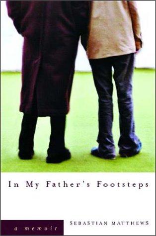 In My Father's Footsteps: A Memoir: Matthews, Sebastian