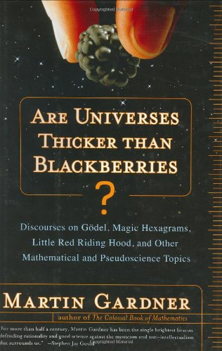 9780393057423: Are Universes Thicker Than Blackberries?: Discourses on Godel, Magic Hexagrams, Little Red Riding Hood, and Other Mathematical and Pseudoscientific Topics