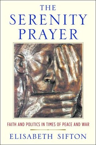 The Serenity Prayer: Faith and Politics in: Sifton, Elisabeth