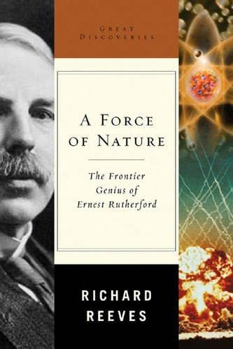 9780393057508: A Force of Nature: The Frontier Genius of Ernest Rutherford (Great Discoveries)