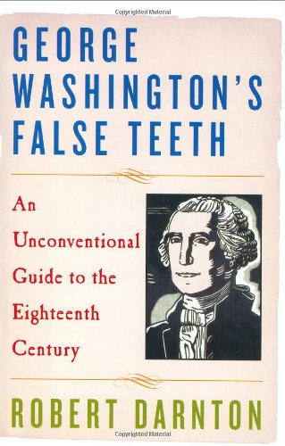 9780393057607: George Washington's False Teeth: An Unconventional Guide to the Eighteenth Century