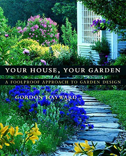YOUR HOUSE, YOUR GARDEN a Foolproof Approach to garden Design
