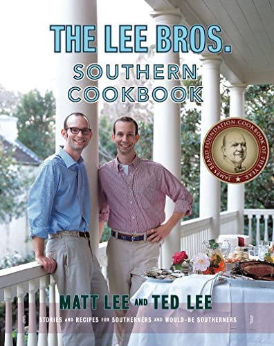 The Lee Bros. Southern Cookbook: Stories and Recipes for Southerners and Would-Be Southerners (...