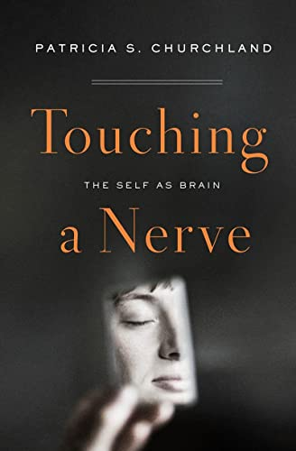 9780393058321: Churchland, P: Touching a Nerve - The Self as Brain