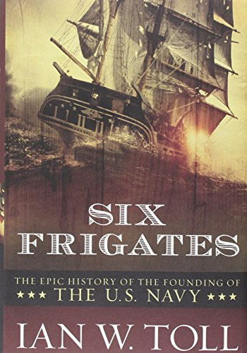 9780393058475: Six Frigates: The Epic History of the Founding of the U. S. Navy