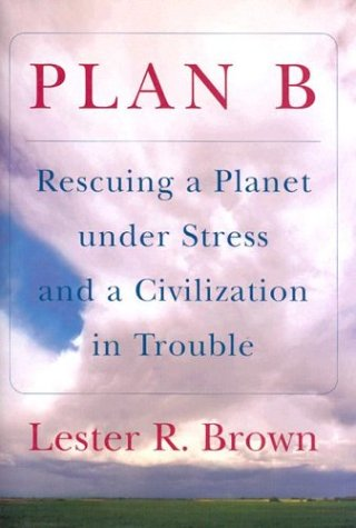 Plan B: Rescuing a Planet Under Stress and a Civilization in Trouble (9780393058598) by Lester R. Brown