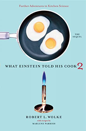 What Einstein Told His Cook 2: The Sequel: Further Adventures in Kitchen Science (v. 2)