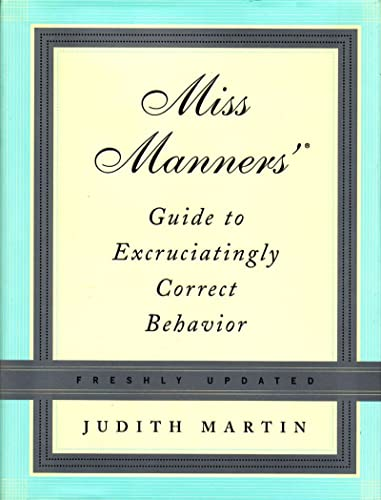 MISS MANNERS' Guide to Excruciatingly Correct Behavior Freshly Updated Edition