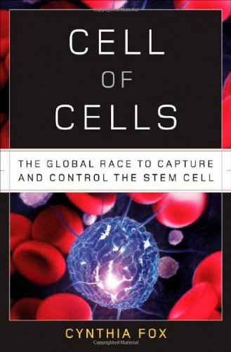 9780393058772: Cell of Cells: The Global Race to Capture and Control the Stem Cell