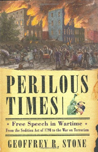 PERILOUS TIMES; Free Speech in Wartime from the Sedition Act of 1798 to the War on Terrorism