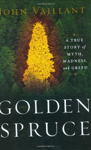 The Golden Spruce: A True Story of: John Vaillant