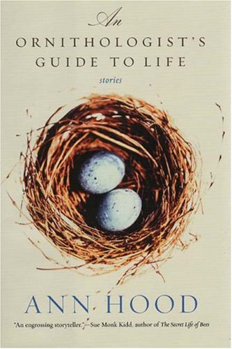 The Ornithologist's Guide to Life: Stories (Signed First Edition): Ann Hood