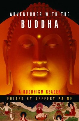 Adentures with the Buddha: A Personal Buddhism Reader: Jeffery Paine