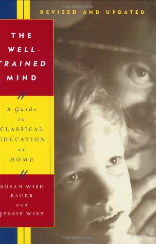 The Well-Trained Mind: A Guide to Classical Education at Home (Revised and Updated Edition) (0393059278) by Bauer, Susan Wise; Wise, Jessie