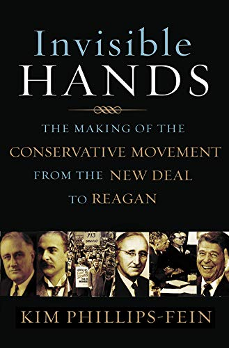 9780393059304: Invisible Hands: The Making of the Conservative Movement from the New Deal to Reagan
