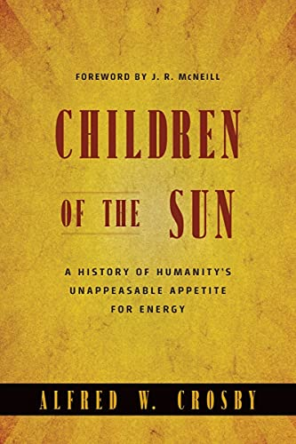 Children of the Sun: A History of Humanity's Unappeasable Appetite for Energy (0393059359) by Alfred W. Crosby