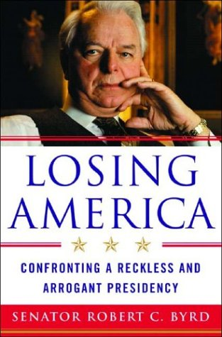 Losing America; Confronting A Reckless And Arrogant Presidency