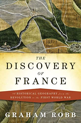 9780393059731: The Discovery of France: A Historical Geography from the Revolution to the First World War
