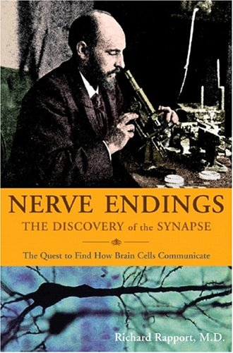 9780393060195: Nerve Endings: The Discovery of the Synapse: The Quest to Find How Brain Cells Communicate