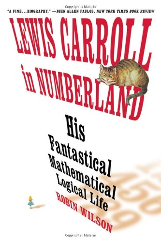 9780393060270: Lewis Carroll in Numberland: His Fantastical Mathematical Logical Life, an Agony in Eight Fits